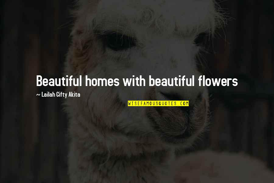 Beautiful Homes Quotes By Lailah Gifty Akita: Beautiful homes with beautiful flowers