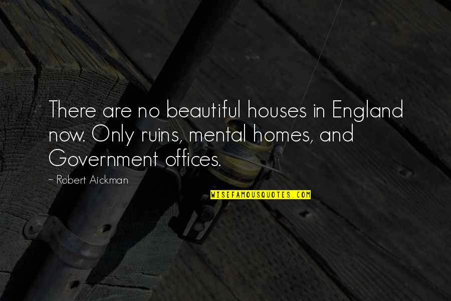 Beautiful Homes Quotes By Robert Aickman: There are no beautiful houses in England now.