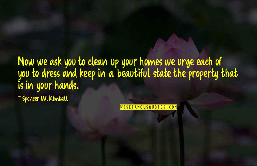 Beautiful Homes Quotes By Spencer W. Kimball: Now we ask you to clean up your