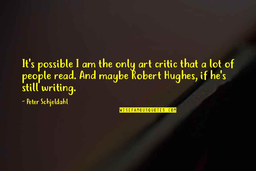 Beautiful Ladies Inside And Out Quotes By Peter Schjeldahl: It's possible I am the only art critic