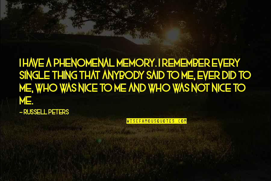 Beautiful Ladies Inside And Out Quotes By Russell Peters: I have a phenomenal memory. I remember every