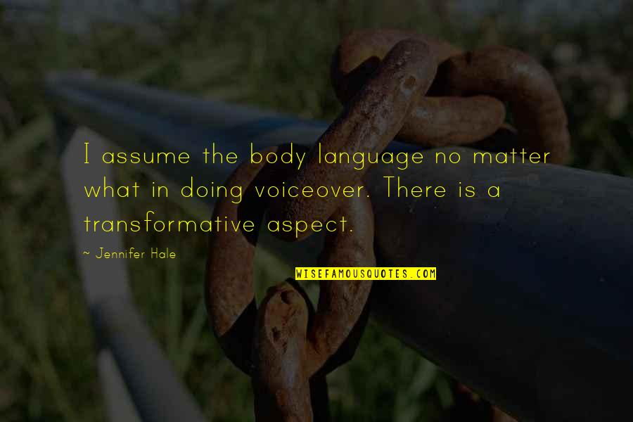Beautiful Landscapes Quotes By Jennifer Hale: I assume the body language no matter what