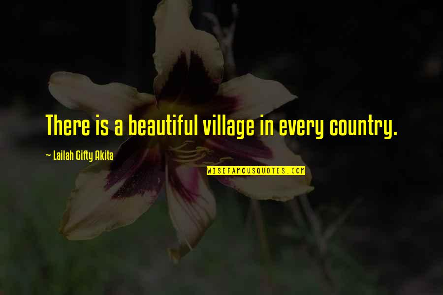 Beautiful Landscapes Quotes By Lailah Gifty Akita: There is a beautiful village in every country.