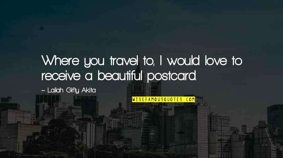 Beautiful Landscapes Quotes By Lailah Gifty Akita: Where you travel to, I would love to