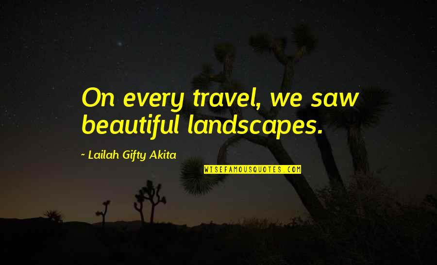 Beautiful Landscapes Quotes By Lailah Gifty Akita: On every travel, we saw beautiful landscapes.