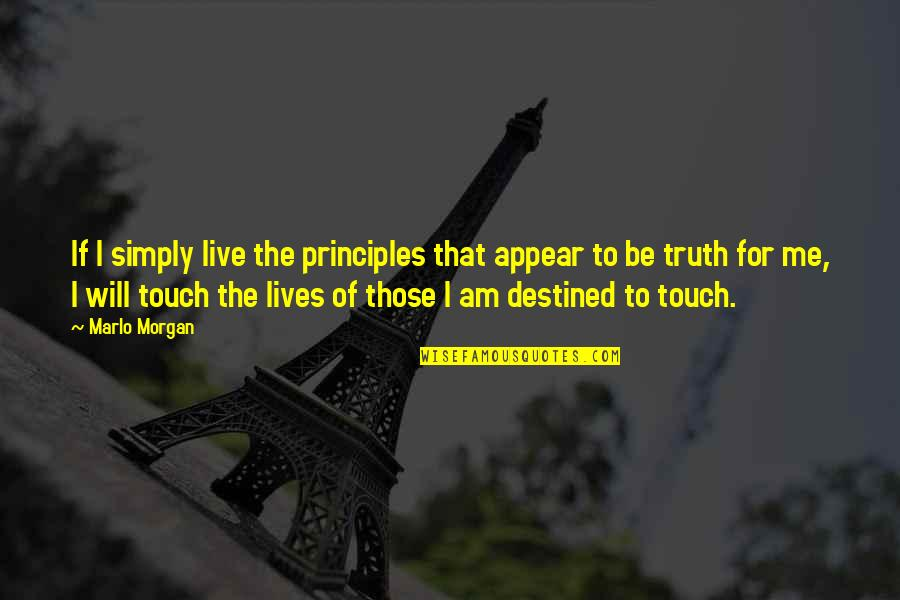 Beautiful Landscapes Quotes By Marlo Morgan: If I simply live the principles that appear