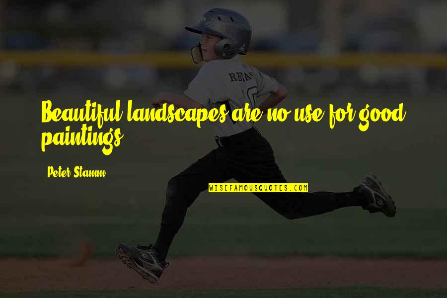 Beautiful Landscapes Quotes By Peter Stamm: Beautiful landscapes are no use for good paintings.