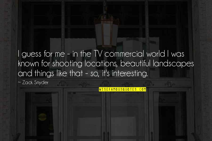 Beautiful Landscapes Quotes By Zack Snyder: I guess for me - in the TV
