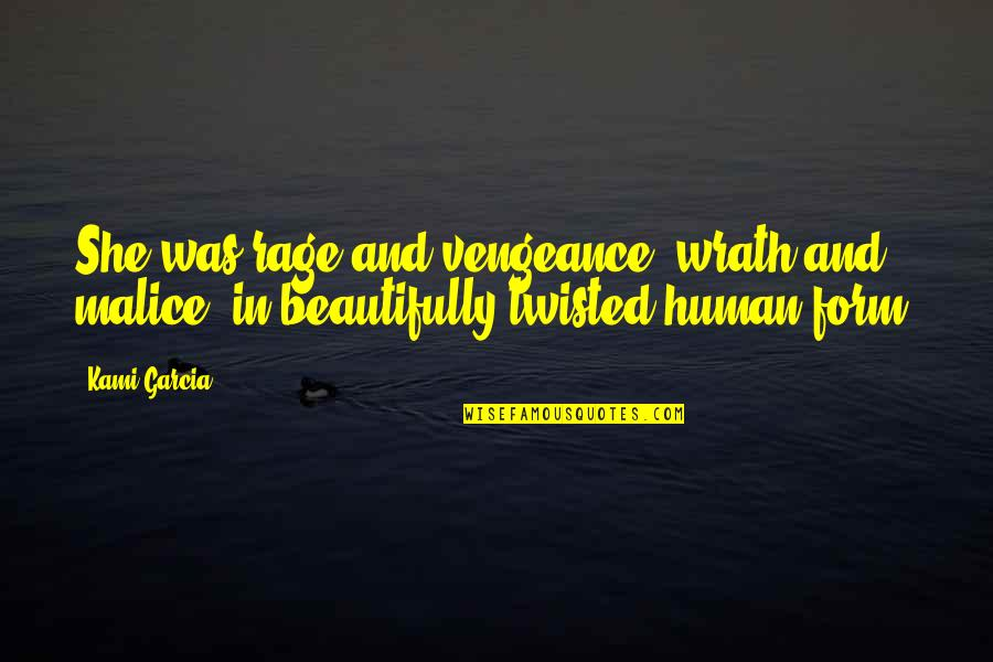 Beautiful Malice Quotes By Kami Garcia: She was rage and vengeance, wrath and malice,