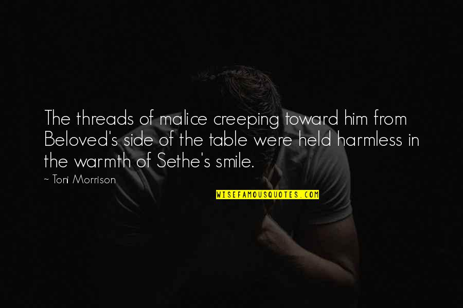 Beautiful Malice Quotes By Toni Morrison: The threads of malice creeping toward him from