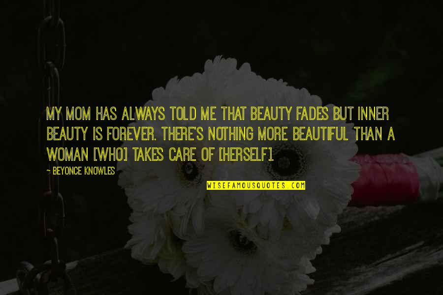 Beautiful Mom To Be Quotes By Beyonce Knowles: My mom has always told me that beauty