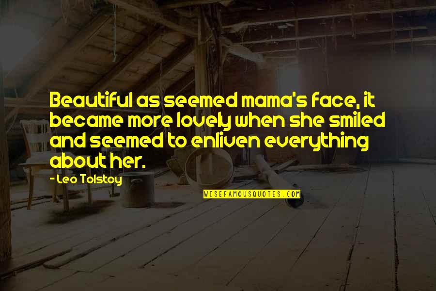 Beautiful Mom To Be Quotes By Leo Tolstoy: Beautiful as seemed mama's face, it became more