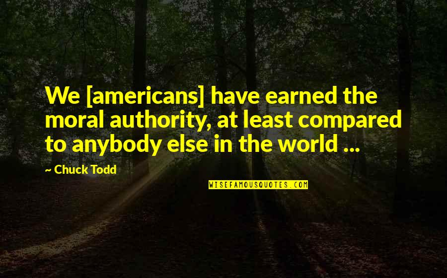 Beautiful Moonlight Quotes By Chuck Todd: We [americans] have earned the moral authority, at