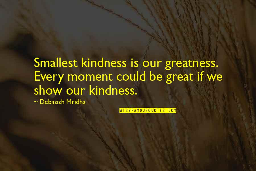Beautiful Moonlight Quotes By Debasish Mridha: Smallest kindness is our greatness. Every moment could