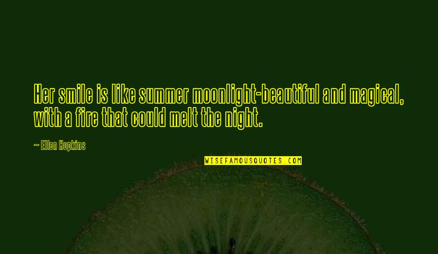 Beautiful Moonlight Quotes By Ellen Hopkins: Her smile is like summer moonlight-beautiful and magical,