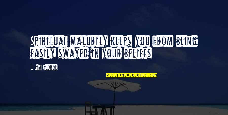 Beautiful Moonlight Quotes By Jim George: Spiritual maturity keeps you from being easily swayed