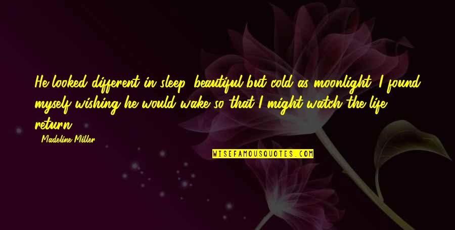 Beautiful Moonlight Quotes By Madeline Miller: He looked different in sleep, beautiful but cold