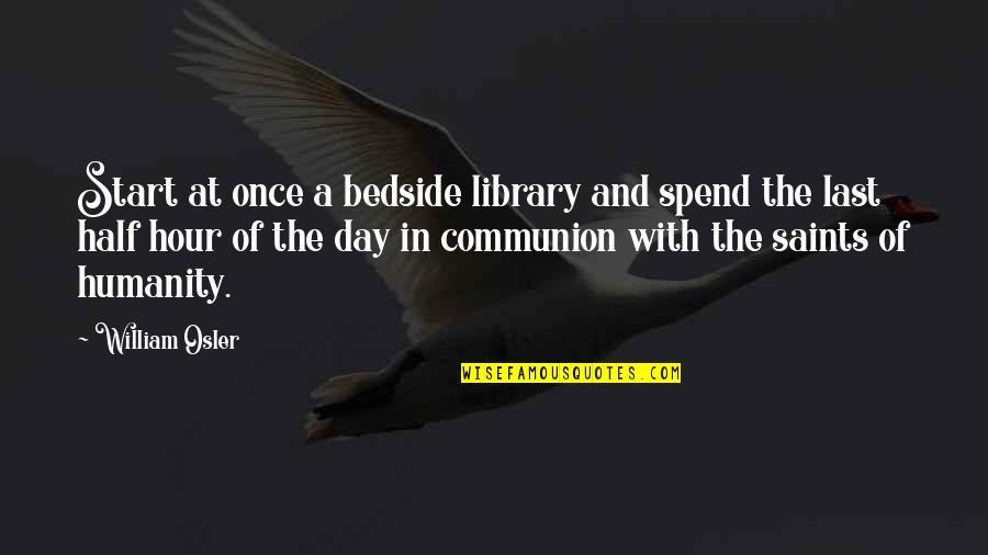 Beautiful Moonlight Quotes By William Osler: Start at once a bedside library and spend