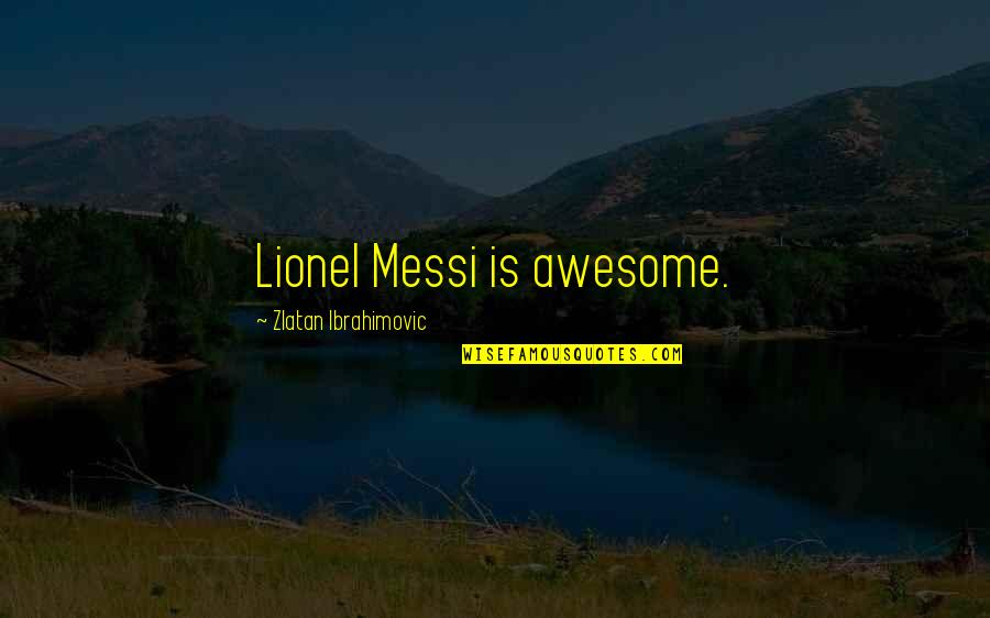 Beautiful Moonlight Quotes By Zlatan Ibrahimovic: Lionel Messi is awesome.