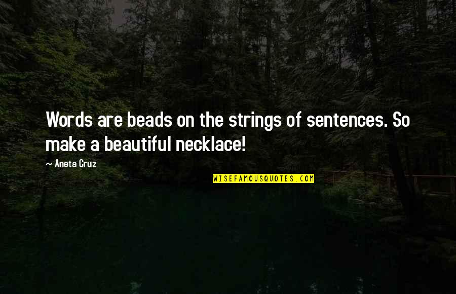 Beautiful Necklace Quotes By Aneta Cruz: Words are beads on the strings of sentences.