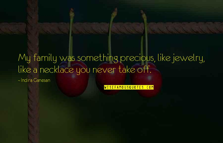 Beautiful Necklace Quotes By Indira Ganesan: My family was something precious, like jewelry, like