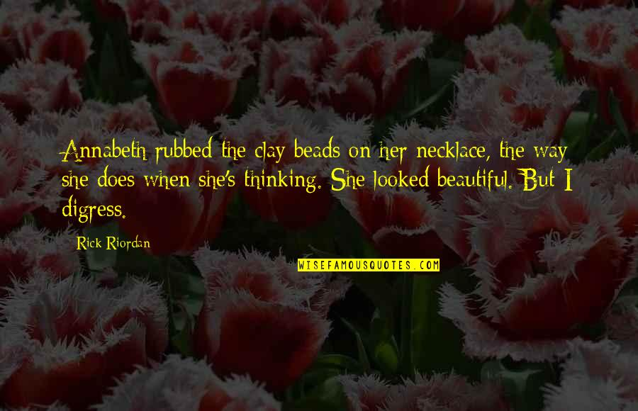 Beautiful Necklace Quotes By Rick Riordan: Annabeth rubbed the clay beads on her necklace,