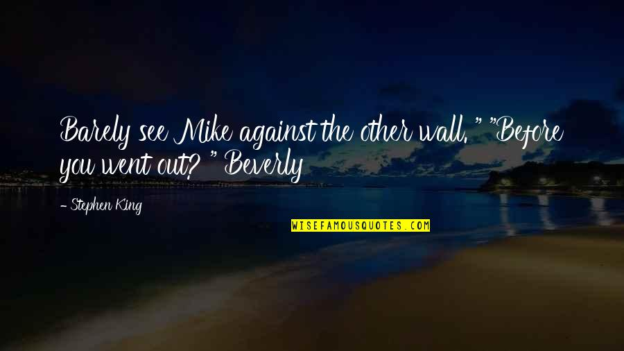 Beautiful Ocean View Quotes By Stephen King: Barely see Mike against the other wall. ""