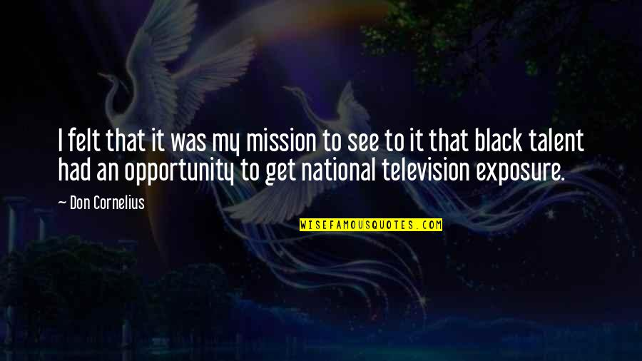 Beautiful Sites Quotes By Don Cornelius: I felt that it was my mission to