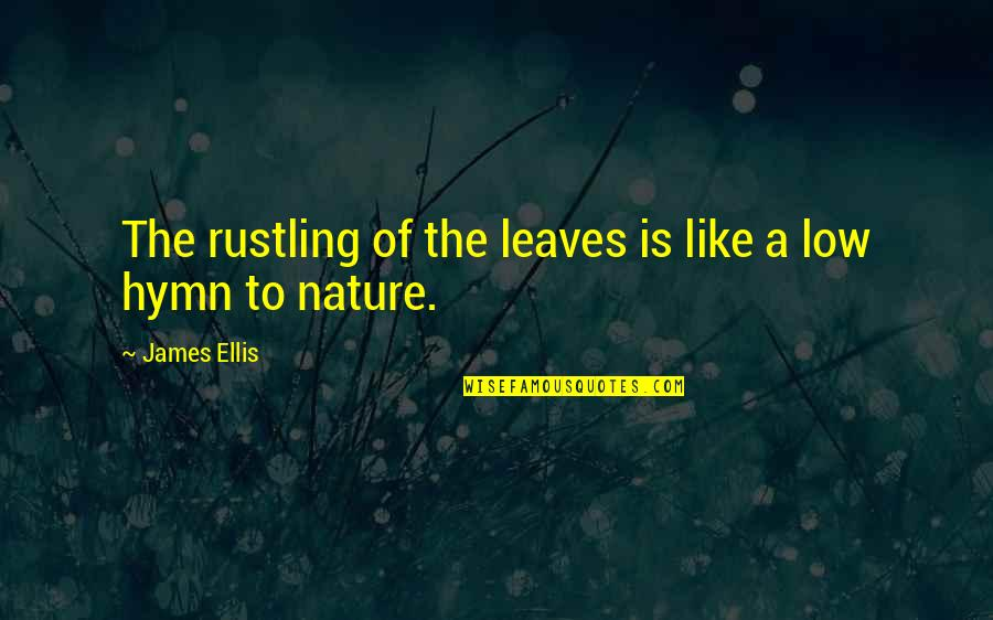 Beautiful Sites Quotes By James Ellis: The rustling of the leaves is like a