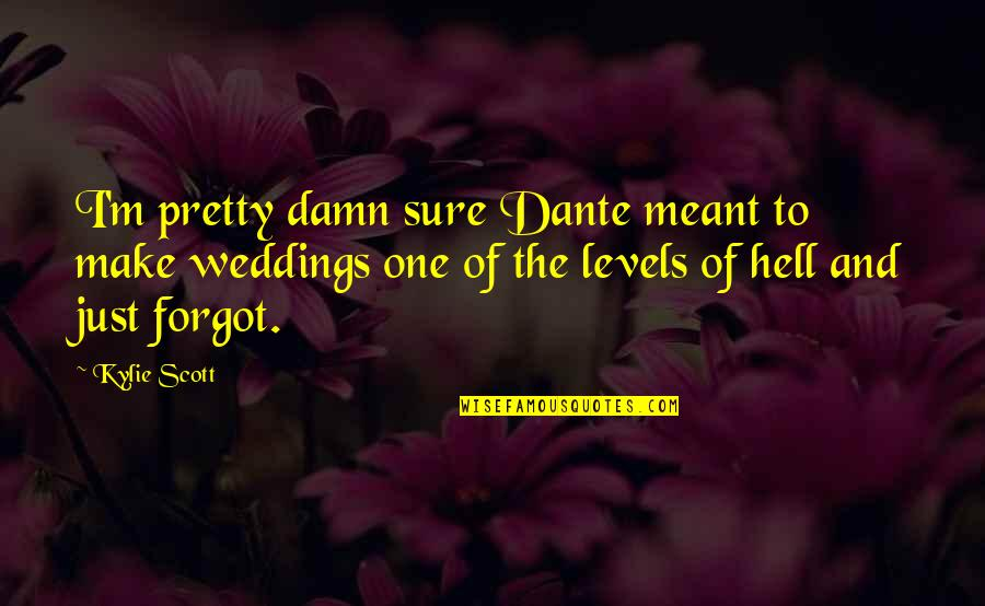 Beautiful Sites Quotes By Kylie Scott: I'm pretty damn sure Dante meant to make