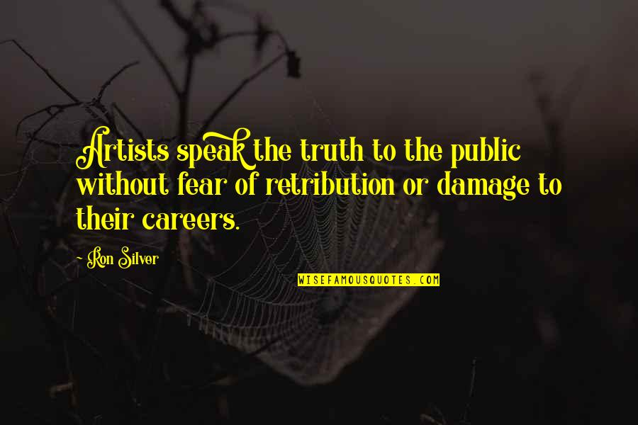 Beautiful Sites Quotes By Ron Silver: Artists speak the truth to the public without