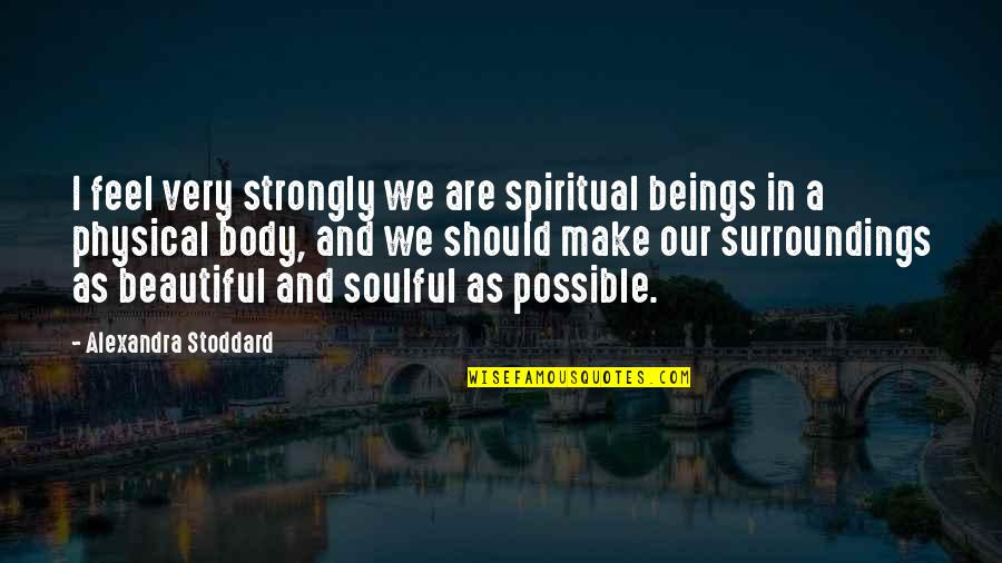 Beautiful Soulful Quotes By Alexandra Stoddard: I feel very strongly we are spiritual beings