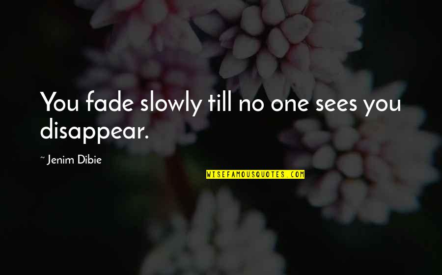 Beautiful Souls Book Quotes By Jenim Dibie: You fade slowly till no one sees you