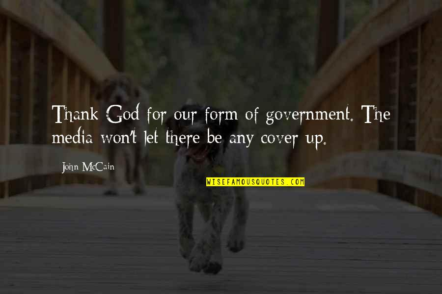 Beautiful Souls Book Quotes By John McCain: Thank God for our form of government. The