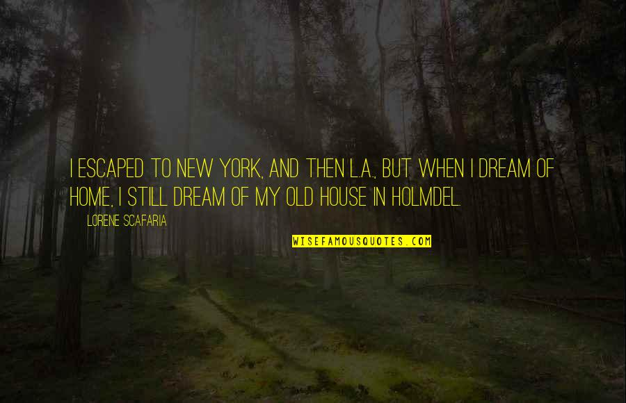 Beautiful Souls Book Quotes By Lorene Scafaria: I escaped to New York, and then L.A.,