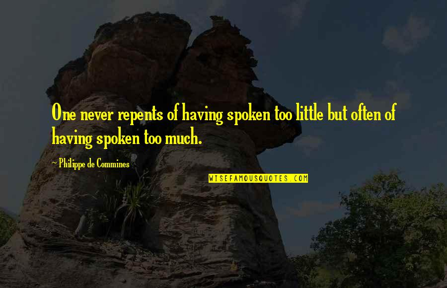 Beautiful Souls Book Quotes By Philippe De Commines: One never repents of having spoken too little