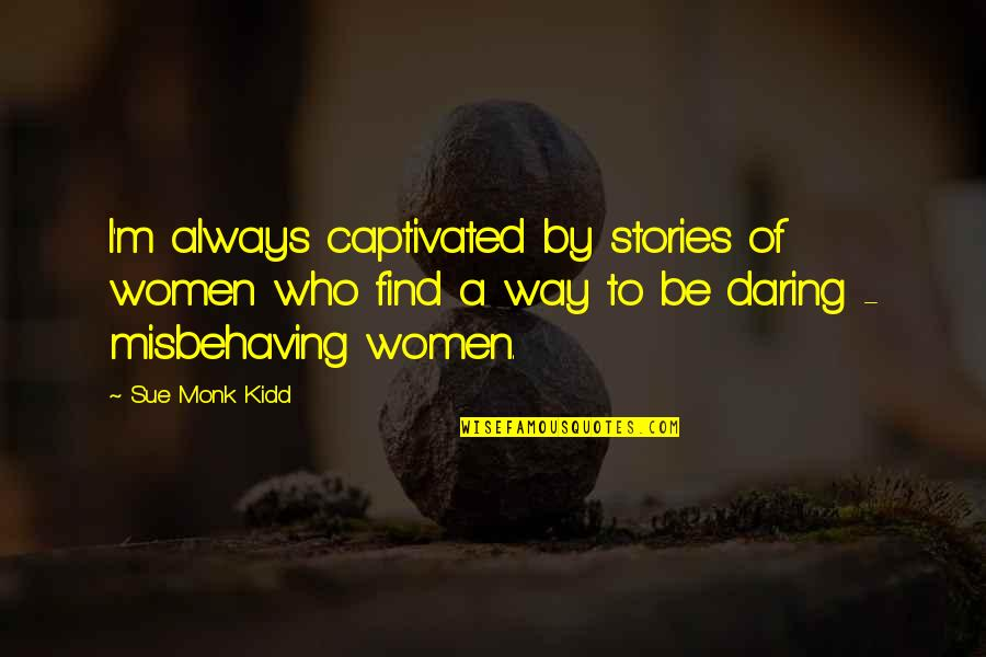Beautiful Souls Book Quotes By Sue Monk Kidd: I'm always captivated by stories of women who