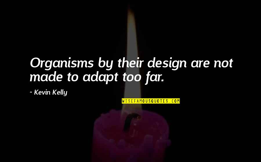 Beautiful Summer Morning Quotes By Kevin Kelly: Organisms by their design are not made to
