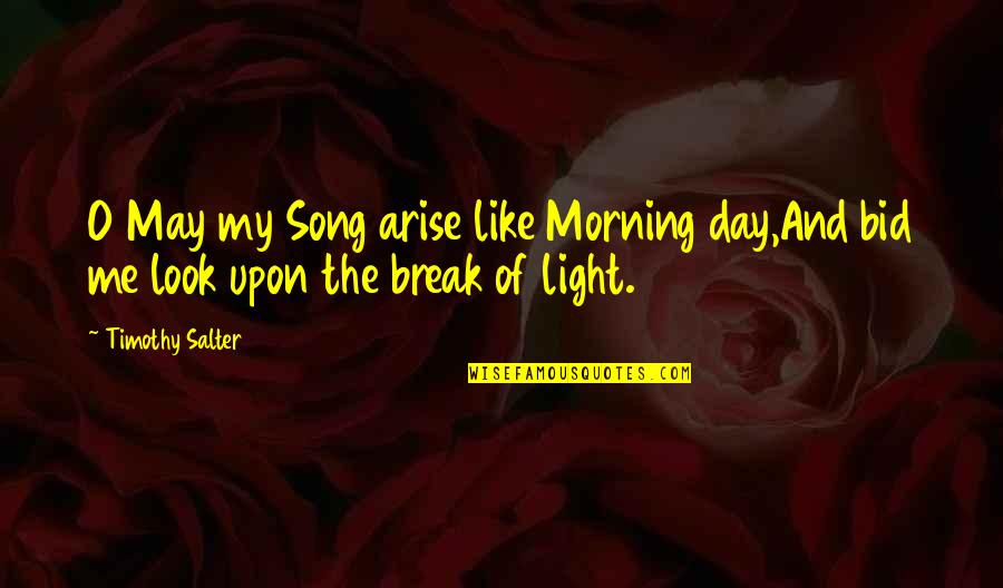Beautiful Summer Morning Quotes By Timothy Salter: O May my Song arise like Morning day,And