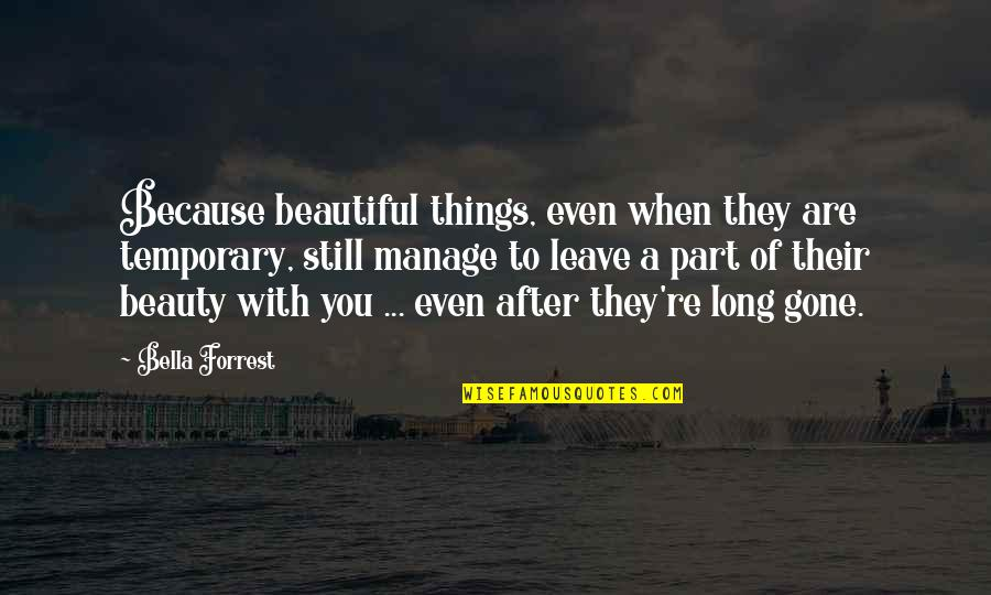 Beautiful Things Quotes By Bella Forrest: Because beautiful things, even when they are temporary,