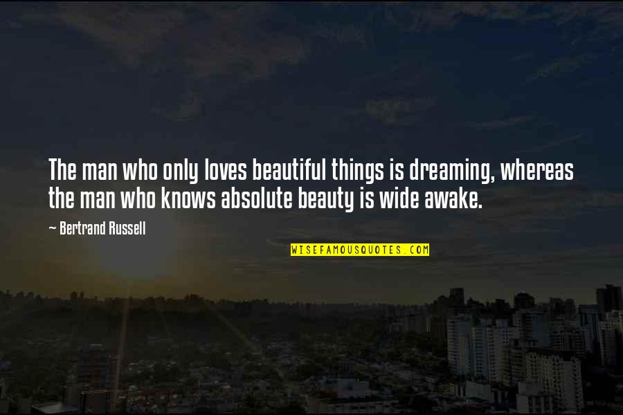 Beautiful Things Quotes By Bertrand Russell: The man who only loves beautiful things is