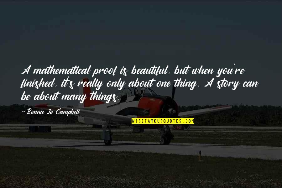 Beautiful Things Quotes By Bonnie Jo Campbell: A mathematical proof is beautiful, but when you're
