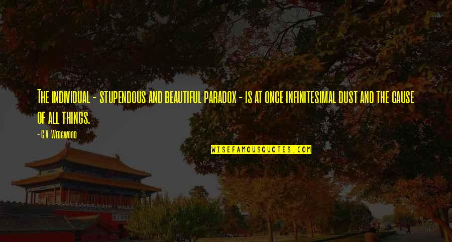 Beautiful Things Quotes By C.V. Wedgwood: The individual - stupendous and beautiful paradox -