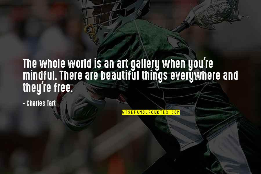 Beautiful Things Quotes By Charles Tart: The whole world is an art gallery when