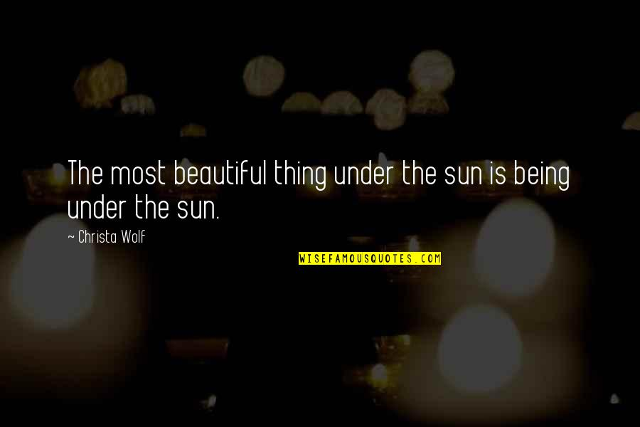 Beautiful Things Quotes By Christa Wolf: The most beautiful thing under the sun is