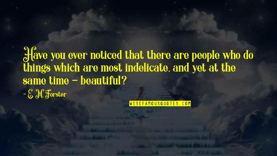 Beautiful Things Quotes By E. M. Forster: Have you ever noticed that there are people