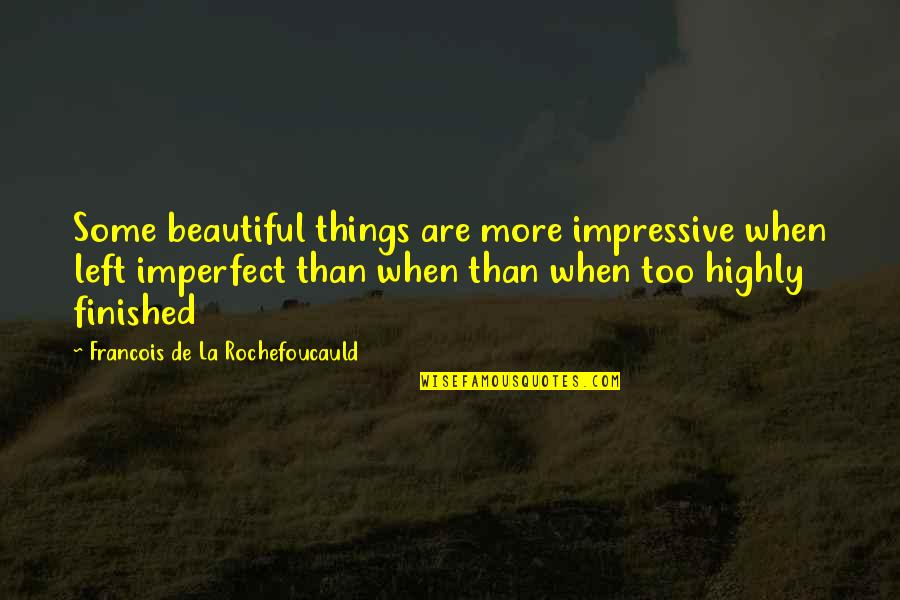Beautiful Things Quotes By Francois De La Rochefoucauld: Some beautiful things are more impressive when left