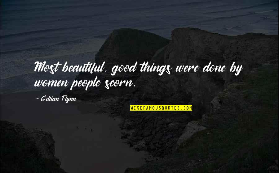 Beautiful Things Quotes By Gillian Flynn: Most beautiful, good things were done by women