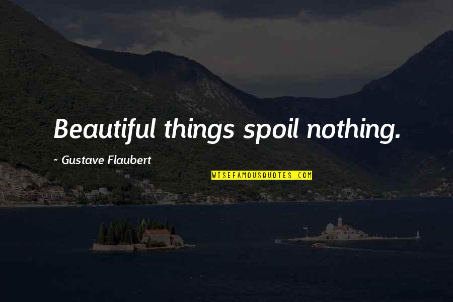 Beautiful Things Quotes By Gustave Flaubert: Beautiful things spoil nothing.