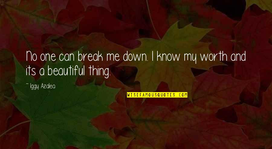 Beautiful Things Quotes By Iggy Azalea: No one can break me down. I know